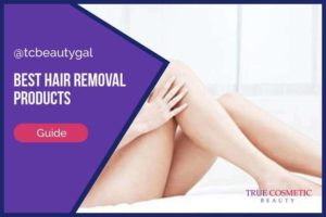 Best Hair Removal Products to Try Out