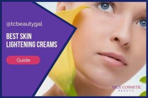 Skin Lightening Creams | Best Products & Usage Tips