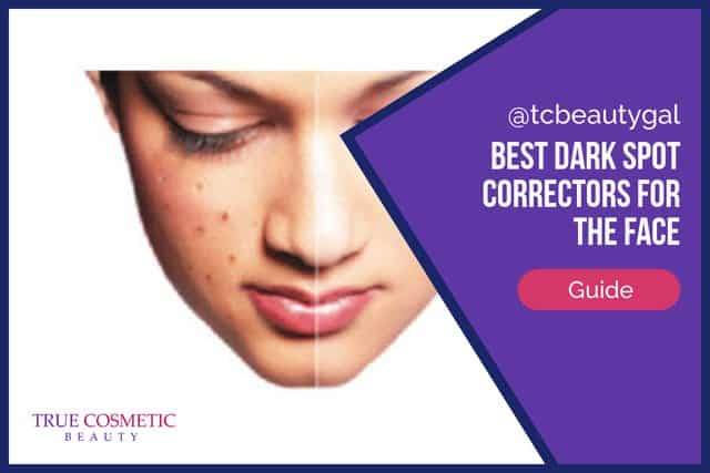 Best Dark Spot Correctors for the Face Guide